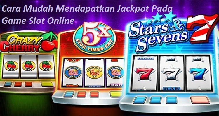 Cara Mudah Mendapatkan Jackpot Pada Game Slot Online