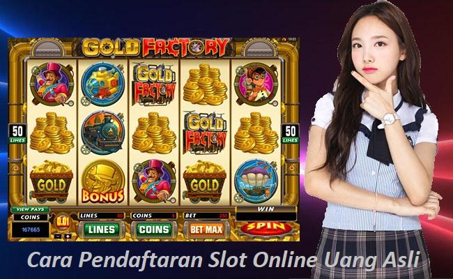 Cara Pendaftaran Slot Online Uang Asli