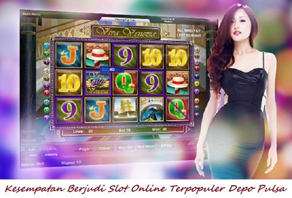 Kesempatan Berjudi Slot Online Terpopuler Depo Pulsa