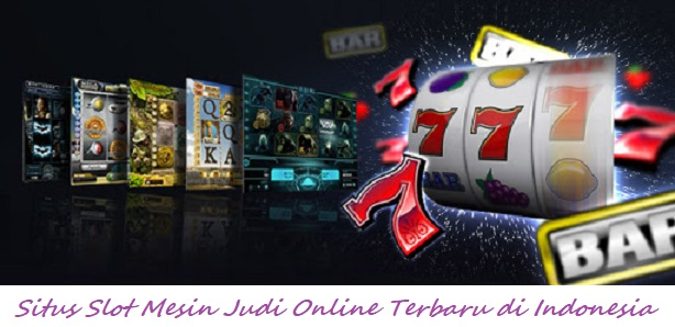 Situs Slot Mesin Judi Online Terbaru di Indonesia