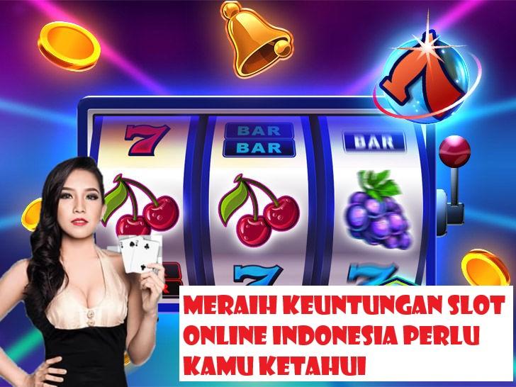 Meraih Keuntungan Slot Online Indonesia Perlu Kamu Ketahui